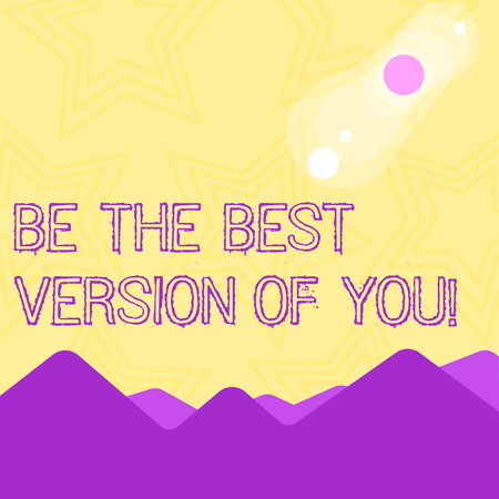 Text sign showing Be The Best Version Of You. Business photo text going to move away from where are start improving View of Colorful Mountains and Hills with Lunar and Solar Eclipse Happening