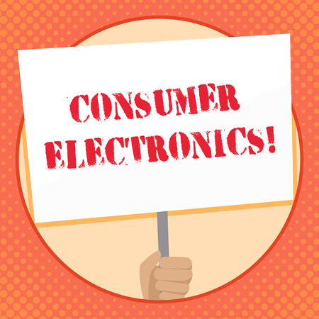 Writing note showing Consumer Electronics. Business concept for consumers for daily and noncommercial purposes Hand Holding Placard Supported by Handle Social Awareness