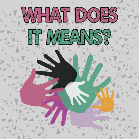 Text sign showing What Does It Means Question. Business photo showcasing asking meaning something said and do not understand Color Hand Marks of Different Sizes Overlapping for Teamwork and Creativity Stock Photo