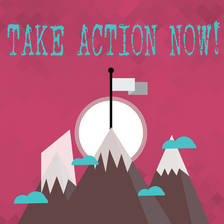 Writing note showing Take Action Now. Business concept for do something official or concerted achieve aim with problem Three High Mountains with Snow and One has Flag at the Peak