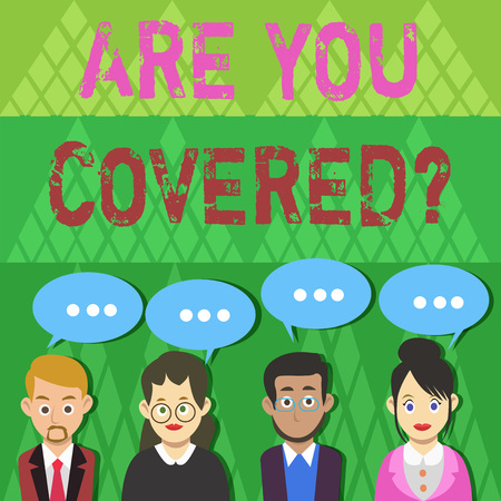 Text sign showing Are You Covered Question. Business photo text asking showing if they had insurance in work or life Group of Business People with Blank Color Chat Speech Bubble with Three Dots