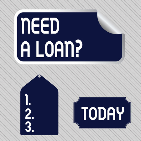 Text sign showing Need A Loan Question. Business photo showcasing asking he need money expected paid back with interest Blank Color Label, Self Adhesive Sticker with Border, Bended Corner and Tag