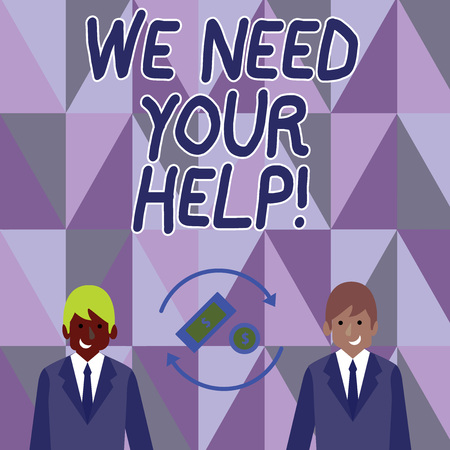 Conceptual hand writing showing We Need Your Help. Concept meaning asking someone to stand with you against difficulty Money in Dollar Sign in Rotating Arrows Between Businessmen
