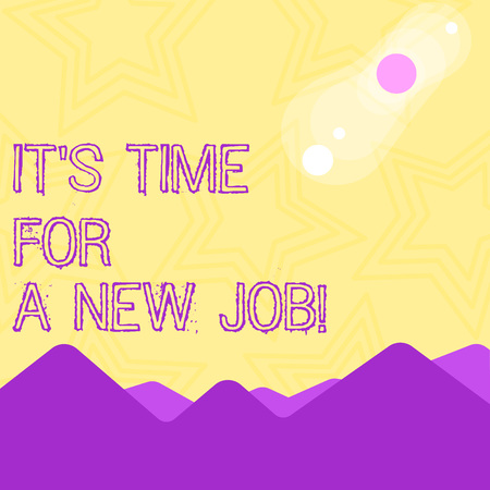 Text sign showing It S Time For A New Job. Business photo text having paid position regular employment View of Colorful Mountains and Hills with Lunar and Solar Eclipse Happening