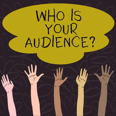 Handwriting text Who Is Your Audience Question. Conceptual photo who is watching or listening to it Multiracial Diversity Hands Raising Upward Reaching for Colorful Big Cloud