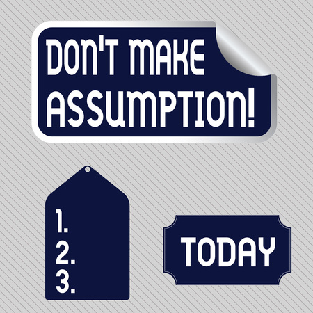 Text sign showing Don T Make Assumption. Business photo showcasing something that you assume to be case even without proof Blank Color Label, Self Adhesive Sticker with Border, Bended Corner and Tag