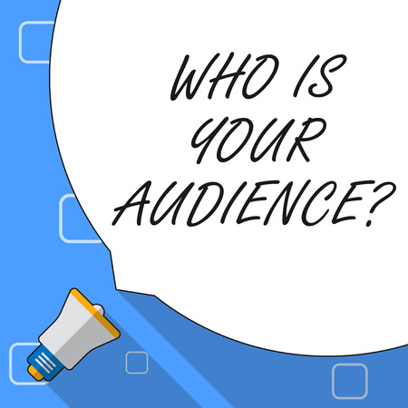 Writing note showing Who Is Your Audience Question. Business concept for who is watching or listening to it White Speech Bubble Occupying Half of Screen and Megaphone