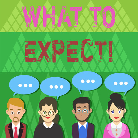 Text sign showing What To Expect. Business photo text asking about regard something as likely to happen occur Group of Business People with Blank Color Chat Speech Bubble with Three Dots