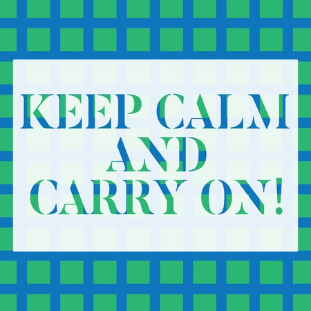 Conceptual hand writing showing Keep Calm And Carry On. Concept meaning slogan calling for persistence face of challenge Seamless Green Square Tiles in Rows and Columns Creating Blue Grid