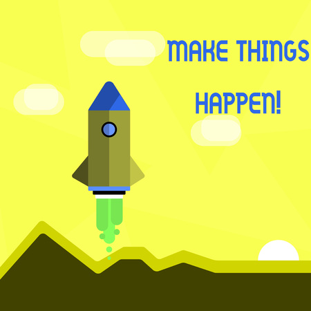 Handwriting text Make Things Happen. Conceptual photo you will have to make hard efforts in order to achieve it Colorful Spacecraft Shuttle Rocketship Launching for New Business Startup
