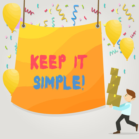 Conceptual hand writing showing Keep It Simple. Concept meaning ask something easy understand not go into too much detail Man Carrying Pile of Boxes with Tarpaulin in Center Balloons