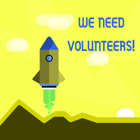 Handwriting text We Need Volunteers. Conceptual photo someone who does work without being paid for it Colorful Spacecraft Shuttle Rocketship Launching for New Business Startup