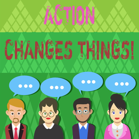 Text sign showing Action Changes Things. Business photo text start doing something against problem resolve or achieve it Group of Business People with Blank Color Chat Speech Bubble with Three Dots