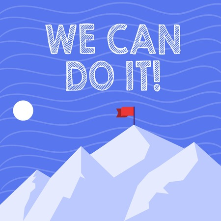 Text sign showing We Can Do It. Business photo showcasing see yourself as powerful capable demonstrating Mountains with Shadow Indicating Time of Day and Flag Banner on One Peak