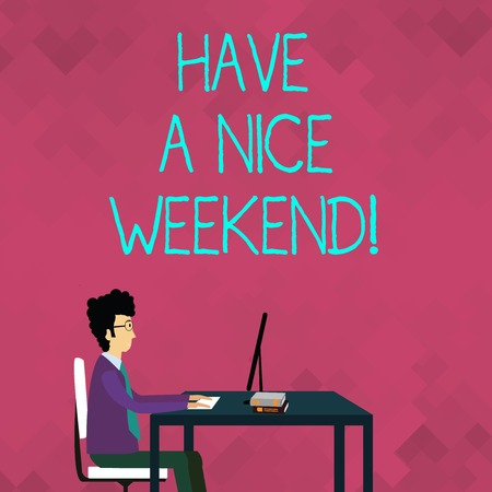 Word writing text Have A Nice Weekend. Business photo showcasing wishing someone that something nice happen holiday Businessman Sitting Straight on Chair Working on Computer and Books on Table