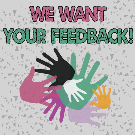 Text sign showing We Want Your Feedback. Business photo showcasing criticism given someone say can be done for improvement Color Hand Marks of Different Sizes Overlapping for Teamwork and Creativity