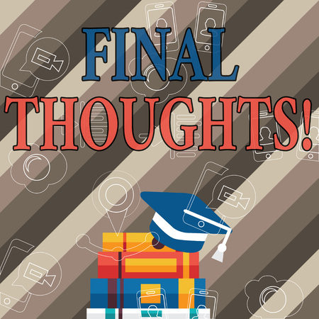 Handwriting text Final Thoughts. Conceptual photo should be last few sentences within your conclusions Graduation Cap with Tassel Resting on Top of Stack of Colorful Thick Books Standard-Bild