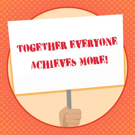 Writing note showing Together Everyone Achieves More. Business concept for Members create synergy with strong sense mutual commitment Hand Holding Placard Supported by Handle Social Awareness