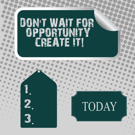 Handwriting text Don T Wait For Opportunity Create It. Conceptual photo work hard on yourself and begin from this moment Blank Color Label, Self Adhesive Sticker with Border, Bended Corner and Tag