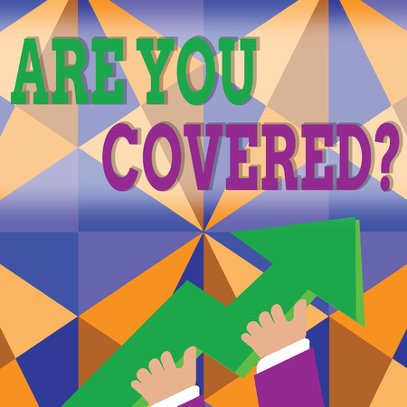 Word writing text Are You Covered Question. Business photo showcasing asking showing if they had insurance in work or life photo of Hand Holding Colorful Huge 3D Arrow Pointing and Going Up