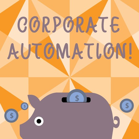 Text sign showing Corporate Automation. Business photo text automating key processes through computing technology Colorful Piggy Money Bank and Coins with Dollar Currency Sign in the Slit