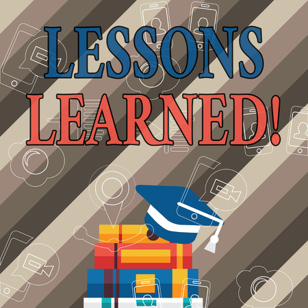 Handwriting text Lessons Learned. Conceptual photo experiences distilled project that should actively taken Graduation Cap with Tassel Resting on Top of Stack of Colorful Thick Books