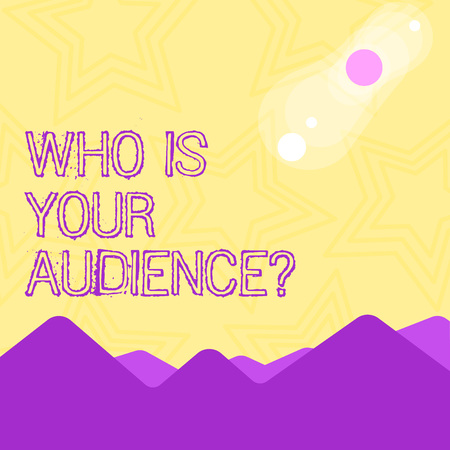 Text sign showing Who Is Your Audience Question. Business photo text who is watching or listening to it View of Colorful Mountains and Hills with Lunar and Solar Eclipse Happening