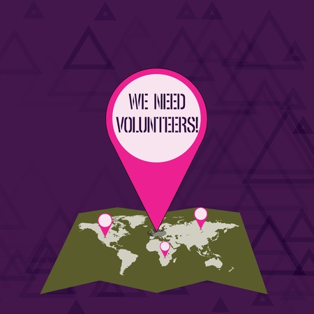 Writing note showing We Need Volunteers. Business concept for someone who does work without being paid for it Colorful Location Pin Pointing to Area or GPS Address on Map