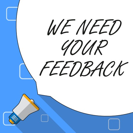 Writing note showing We Need Your Feedback. Business concept for criticism given to say can be done improvement White Speech Bubble Occupying Half of Screen and Megaphone