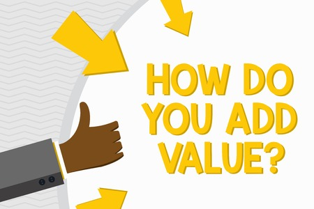 Conceptual hand writing showing How Do You Add Value Question. Concept meaning improve work undertaking production process Hand Gesturing Thumbs Up Holding on Round Shape with Arrows