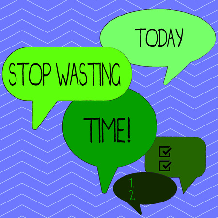 Word writing text Stop Wasting Time. Business photo showcasing advising demonstrating or group start planning and use it wisely Many Color Speech Bubble in Different Sizes and Shade for Group Discussi