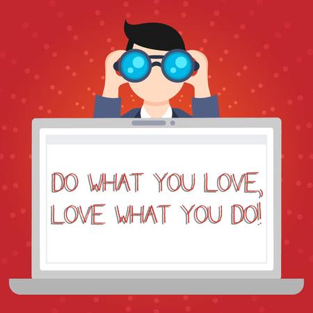 Signo de texto mostrando haz lo que amas, amas lo que haces. Foto de negocios que muestra que puede hacer cosas que le gustan para trabajar en mejores lugares que el hombre sosteniendo y mirando binocular detrás de la pantalla de computadora portátil de espacio en blanco abierto Foto de archivo