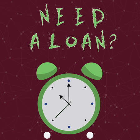 Conceptual hand writing showing Need A Loan question. Concept meaning amount of money that is borrowed often from bank Colorful Round Analog Two Bell Alarm Desk Clock Hand photo