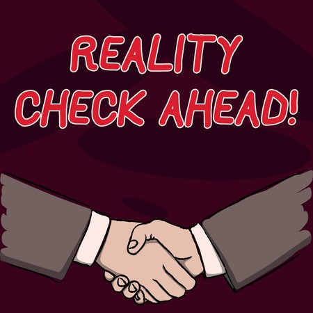 Text sign showing Reality Check Ahead. Business photo showcasing makes them recognize truth about situations or difficulties Businessmen Shaking Hands Firmly as Gesture Form of Greeting and Agreement