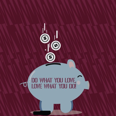 Text sign showing Do What You Love Love What You Do. Business photo text you able doing stuff you enjoy it to work in better places then Color Piggy Bank Sideview and Dollar Currency Coins Falling Down to the Slit Stok Fotoğraf