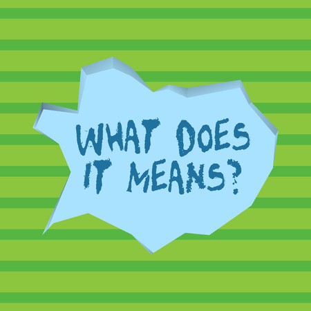 Conceptual hand writing showing What Does It Means question. Concept meaning asking someone about meaning something said and you do not understand Pale Blue Speech Bubble in Irregular Cut 3D Style Backdrop