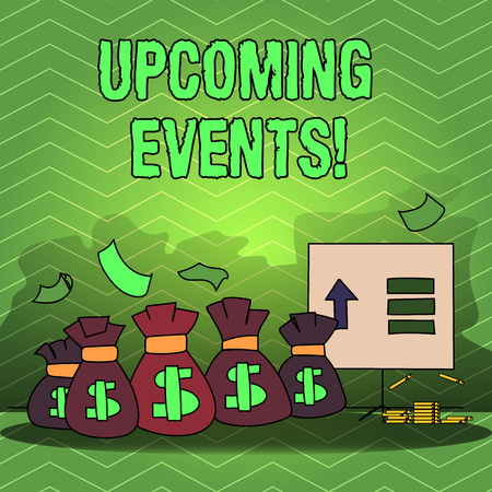 Writing note showing Upcoming Events. Business concept for actions concerts competitions will happen in near future Bag with Dollar Currency Sign and Arrow with Blank Banknote
