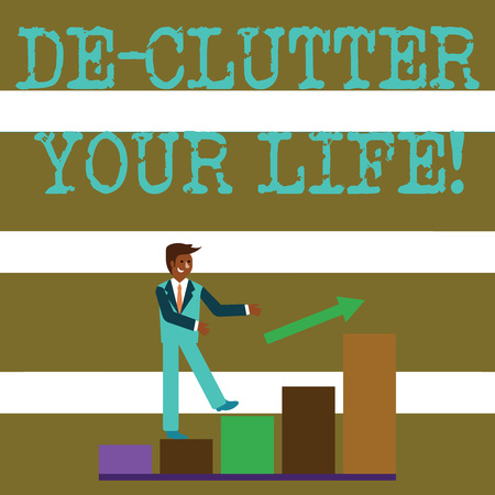Text sign showing De Clutter Your Life. Business photo text remove unnecessary items from untidy or overcrowded places Smiling Businessman Climbing Colorful Bar Chart Following an Arrow Going Up