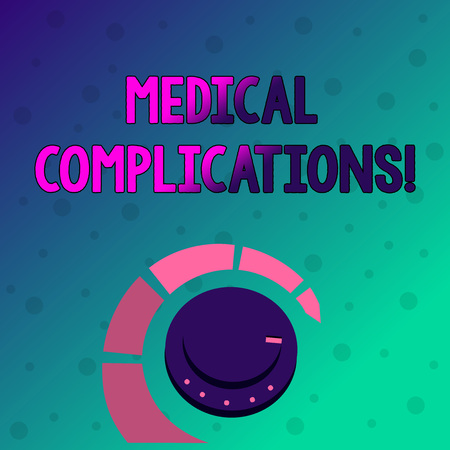 Conceptual hand writing showing Medical Complications. Concept meaning unfavorable evolution or consequence of a disease Volume Control Knob with Marker Line and Loudness Indicator
