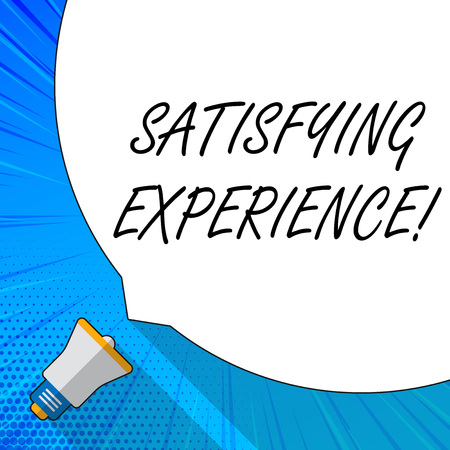 Writing note showing Satisfying Experience. Business concept for making you feel pleased and fulfilling experience White Speech Bubble Occupying Half of Screen and Megaphone