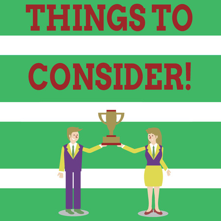 Writing note showing Things To Consider. Business concept for think about something carefully in order to make decision Man and Woman Business Suit Holding Championship Trophy Cup