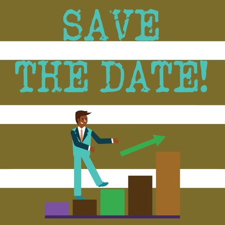 Text sign showing Save The Date. Business photo text remember not schedule anything else on this day Smiling Businessman Climbing Colorful Bar Chart Following an Arrow Going Up