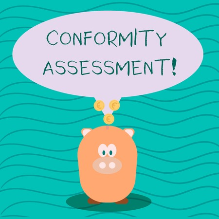 Text sign showing Conformity Assessment. Business photo text Evaluation verification and assurance of conforanalysisce Color Speech Bubble with Gold Euro Coins on its Tail Pointing to Piggy Bank