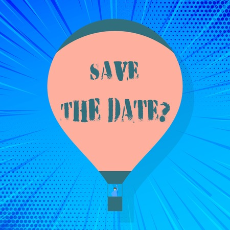 Writing note showing Save The Date question. Business concept for asking someone to remember specific day or time Hot Air Balloon Floating with Passenger Waving From Gondola