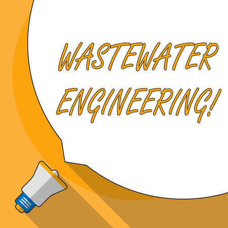 Conceptual hand writing showing Wastewater Engineering. Concept meaning engineering methods to improve sanitation in publics White Speech Bubble Occupying Half of Screen and Megaphone