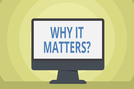 Word writing text Why It Matters Question. Business photo showcasing most important thing to be done when involved in situation Blank Space Desktop Computer Colorful Monitor Screen Freestanding on Table