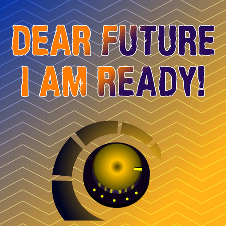 Writing note showing Dear Future I Am Ready. Business concept for suitable state for action or situation being fully prepared Volume Control Knob with Marker Line and Loudness Indicator