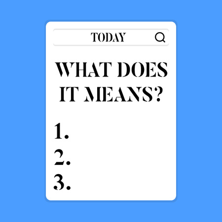 Conceptual hand writing showing What Does It Means question. Concept meaning asking someone about meaning something said and you do not understand Search Bar with Magnifying Glass Icon photo on White Screen Foto de archivo