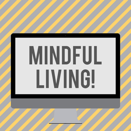 Conceptual hand writing showing Mindful Living. Concept meaning moments awareness of thoughts feelings bodily sensations White Computer Monitor WideScreen on a Stand for Technology
