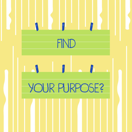 Word writing text Find Your Purpose question. Business photo showcasing reason for something is done or for which exists Two Color Blank Strip Size Lined Paper Sheet Hanging Using Blue Clothespin